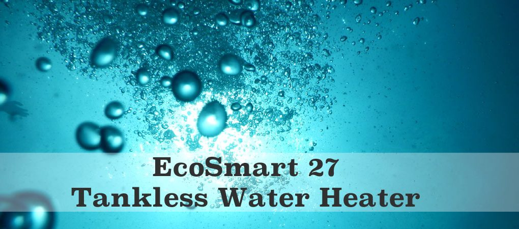EcoSmart 27 Tankless Water Heater Review